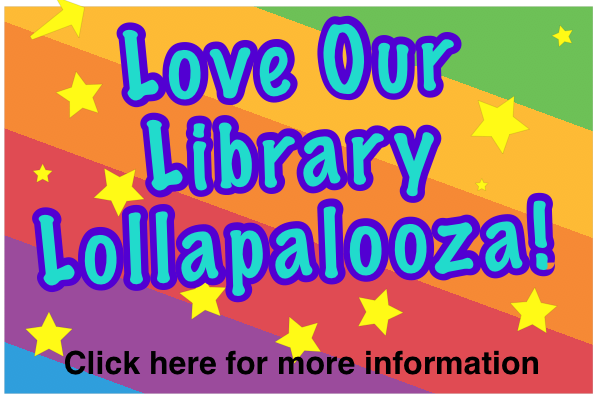 Love Our Library Lollapalooza!